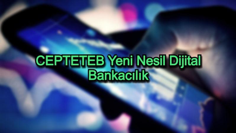 CEPTETEB Yeni Nesil Dijital Bankacılık