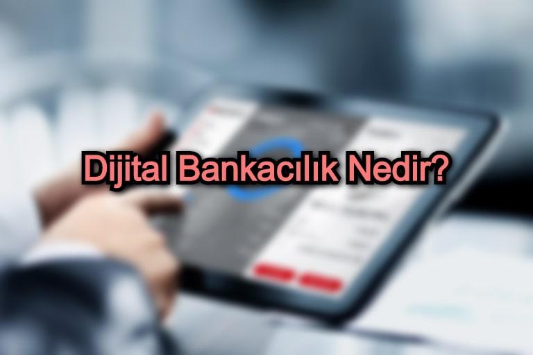 Dijital Bankacılık Nedir?