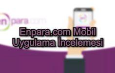 Enpara.com Mobil Uygulama İncelemesi