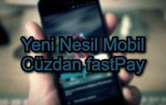 Yeni Nesil Mobil Cüzdan fastPay