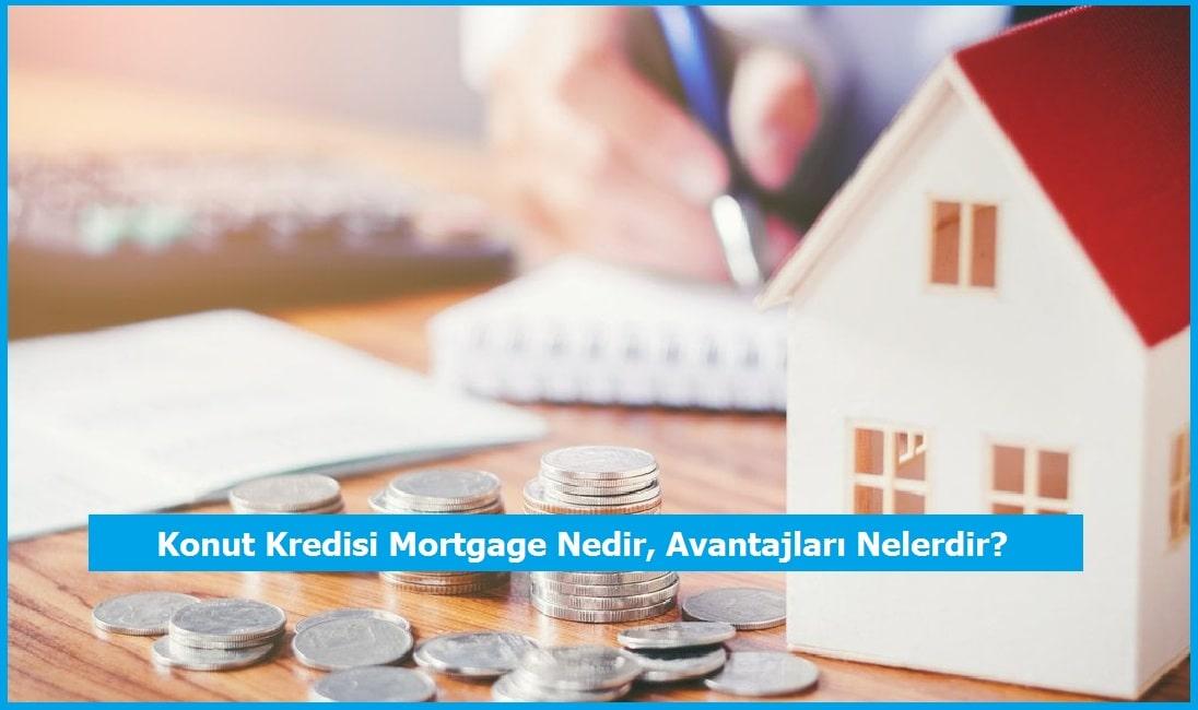 Konut Kredisi Mortgage Nedir, Avantajları Nelerdir?
