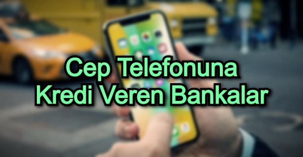 Cep Telefonuna Kredi Veren Bankalar