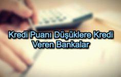 Kredi Puanı Düşüklere Kredi Veren Bankalar