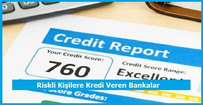 Riskli Kişilere Kredi Veren Bankalar