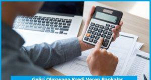 geliri olmayana kredi veren bankalar hangileridir