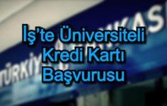 İş'te Üniversiteli Kredi Kartı Başvurusu