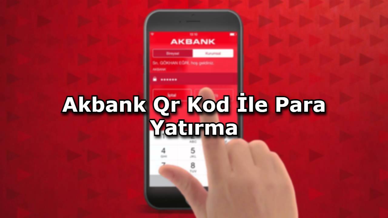 Akbank Qr Kod İle Para Yatırma