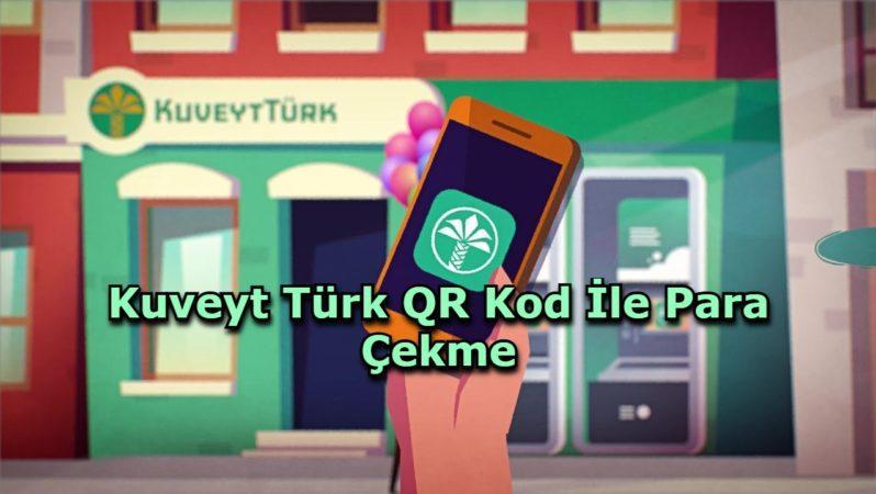 Kuveyt Türk QR Kod İle Para Çekme