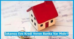 iskansiz eve kredi veren bankalar
