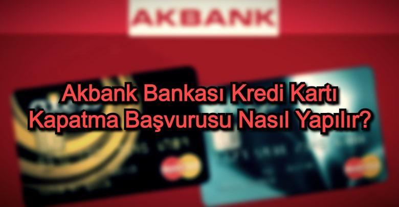Akbank Kredi Kartı Kapatma Başvurusu Nasıl Yapılır?