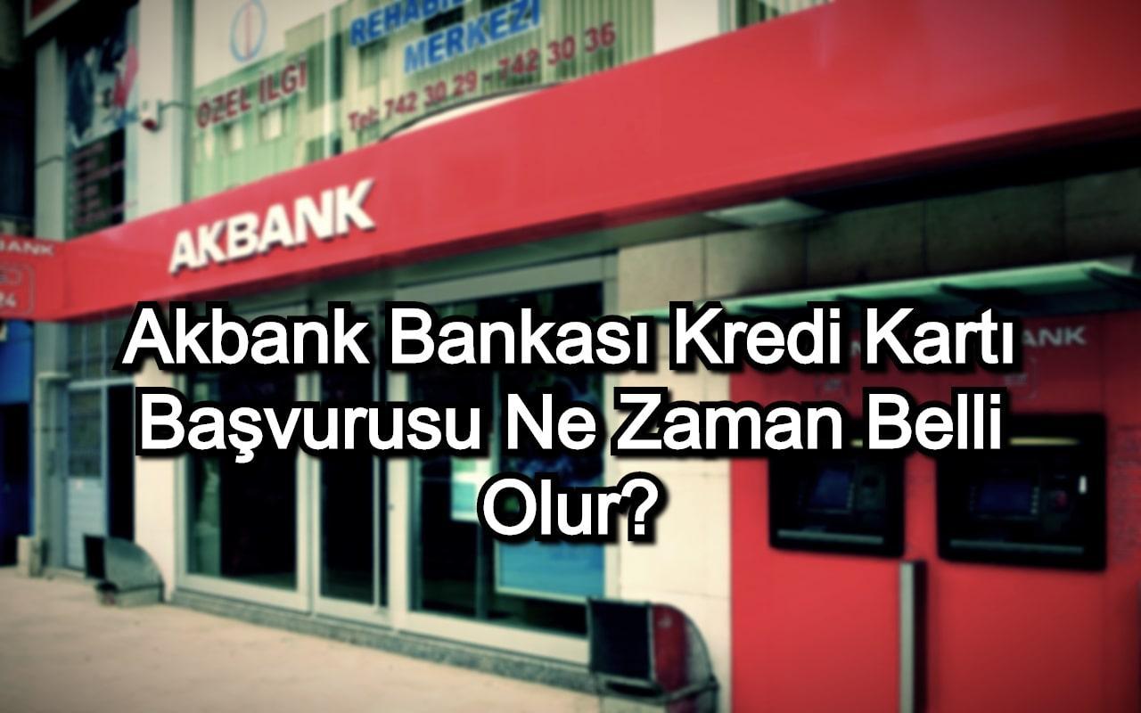 Akbank Kredi Kartı Başvurusu Ne Zaman Belli Olur?