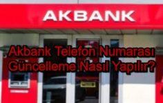 Akbank Telefon Numarası Güncelleme Nasıl Yapılır?