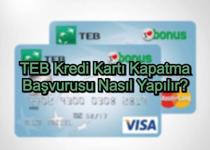TEB Kredi Kartı Kapatma Başvurusu Nasıl Yapılır?