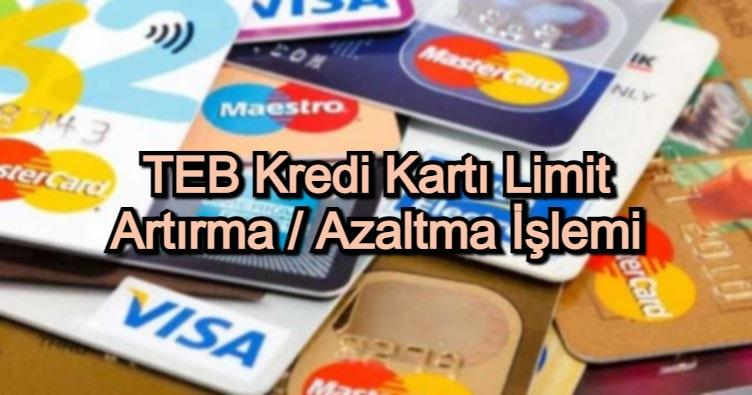 TEB Kredi Kartı Limit Artırma / Azaltma İşlemi
