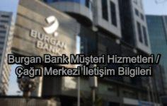 Burgan Bank Müşteri Hizmetleri / Çağrı Merkezi İletişim Bilgileri