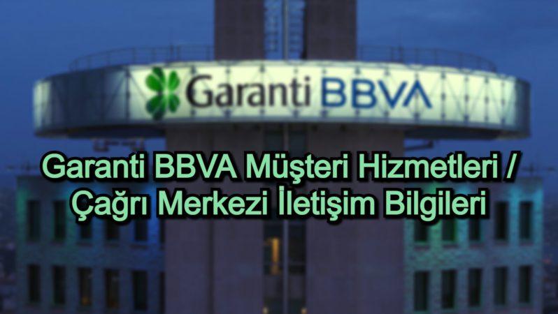 Garanti BBVA Müşteri Hizmetleri / Çağrı Merkezi İletişim Bilgileri