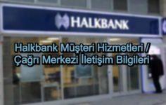 Halkbank Müşteri Hizmetleri / Çağrı Merkezi İletişim Bilgileri