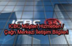 ICBC Müşteri Hizmetleri / Çağrı Merkezi İletişim Bilgileri