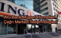 ING BankMüşteri Hizmetleri / Çağrı Merkezi İletişim Bilgileri