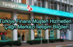 Türkiye Finans Müşteri Hizmetleri / Çağrı Merkezi İletişim Bilgileri