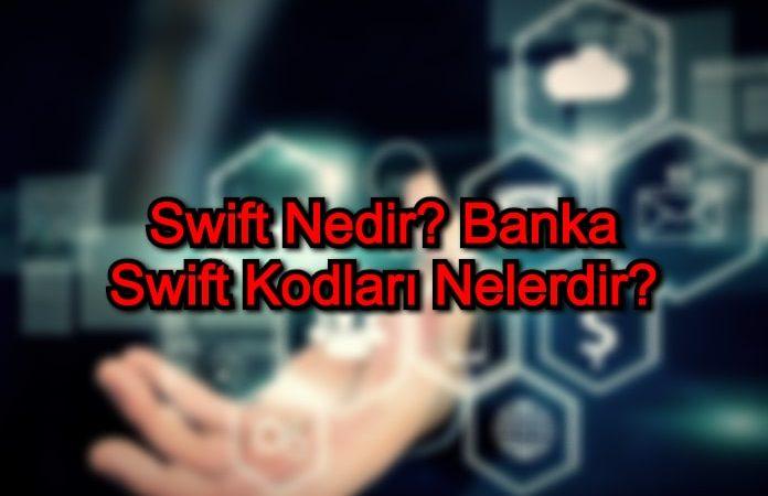 Swift Nedir? Banka Swift Kodları Nelerdir?
